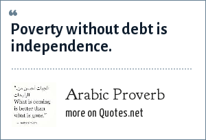 Arabic Proverb: Poverty without debt is independence.