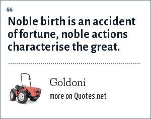 Goldoni: Noble birth is an accident of fortune, noble actions characterise the great.