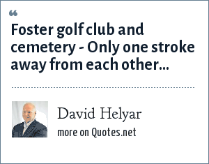 David Helyar: Foster golf club and cemetery - Only one stroke away from each other...
