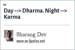 Sharang Dev: Day --> Dharma. Night --> Karma