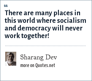 Sharang Dev: There are many places in this world where socialism and democracy will never work together!