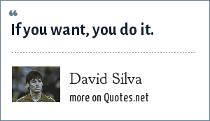 David Silva: If you want, you do it.