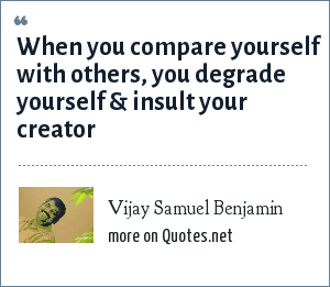Vijay Samuel Benjamin: When you compare yourself with others, you degrade yourself & insult your creator