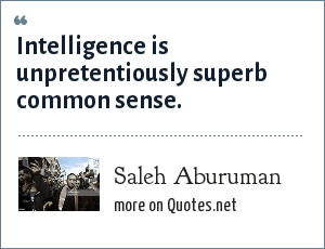 Saleh Aburuman: Intelligence is unpretentiously superb common sense.