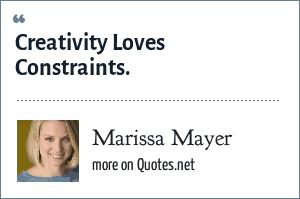 Marissa Mayer: Creativity Loves Constraints.