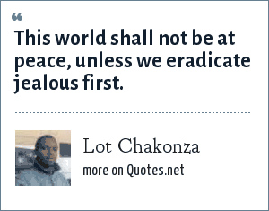 Lot Chakonza: This world shall not be at peace, unless we eradicate jealous first.