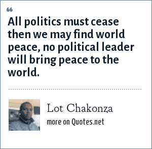 Lot Chakonza: All politics must cease then we may find world peace, no political leader will bring peace to the world.