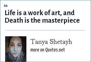 Tanya Shetayh: Life is a work of art, and Death is the masterpiece
