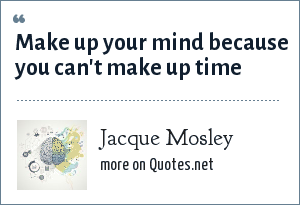 Jacque Mosley: Make up your mind because you can't make up time