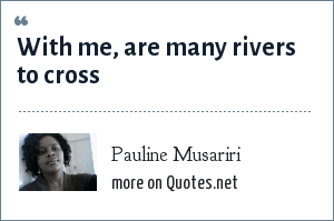 Pauline Musariri: With me, are many rivers to cross