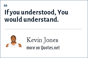 Kevin Jones: If you understood, You would understand.