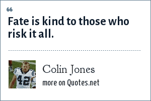 Colin Jones: Fate is kind to those who risk it all.