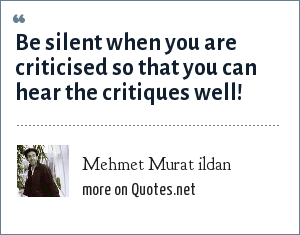 Mehmet Murat ildan: Be silent when you are criticised so that you can hear the critiques well!