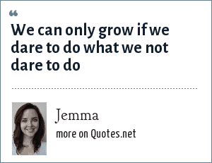 Jemma: We can only grow if we dare to do what we not dare to do