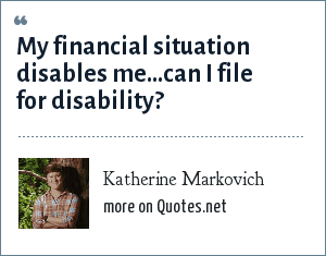 Katherine Markovich: My financial situation disables me...can I file for disability?