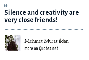 Mehmet Murat ildan: Silence and creativity are very close friends!