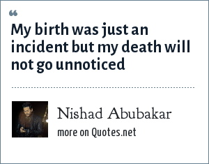 Nishad Abubakar: My birth was just an incident but my death will not go unnoticed