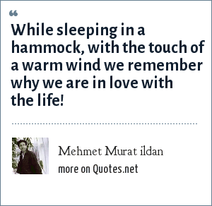 Mehmet Murat ildan: While sleeping in a hammock, with the touch of a warm wind we remember why we are in love with the life!