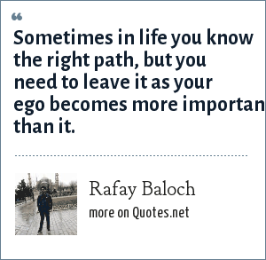 Rafay Baloch: Sometimes in life you know the right path, but you need to leave it as your ego becomes more important than it.