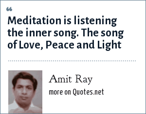 Amit Ray: Meditation is listening the inner song. The song of Love, Peace and Light