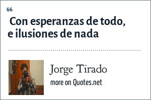 Jorge Tirado: Con esperanzas de todo, e ilusiones de nada