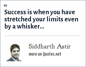 Siddharth Astir: Success is when you have stretched your limits even by a whisker...