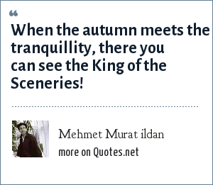 Mehmet Murat ildan: When the autumn meets the tranquillity, there you can see the King of the Sceneries!