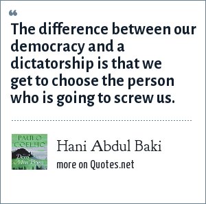 Hani Abdul Baki: The difference between our democracy and a dictatorship is that we get to choose the person who is going to screw us.