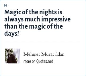 Mehmet Murat ildan: Magic of the nights is always much impressive than the magic of the days!