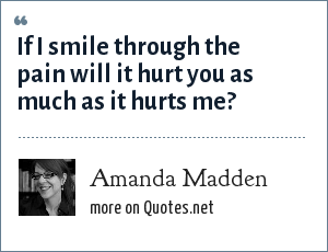 Amanda Madden: If I smile through the pain will it hurt you as much as it hurts me?