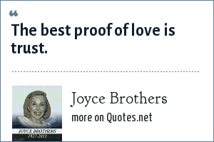 Joyce Brothers: The best proof of love is trust.