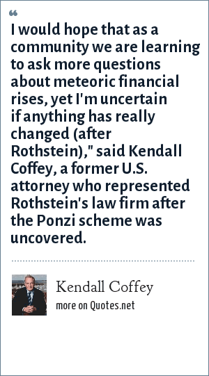 Kendall Coffey: I would hope that as a community we are learning to ask more questions about meteoric financial rises, yet I'm uncertain if anything has really changed (after Rothstein),