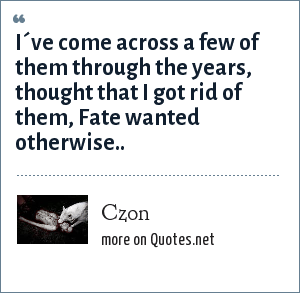 Czon: I´ve come across a few of them through the years, thought that I got rid of them, Fate wanted otherwise..