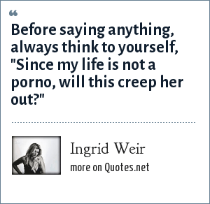 Ingrid Weir: Before saying anything, always think to yourself,