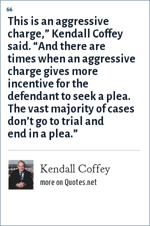 "Kendall Coffey: This is an aggressive charge,"" Kendall Coffey said. ""And there are times when an aggressive charge gives more incentive for the defendant to seek a plea. The vast majority of cases don't go to trial and end in a plea."""