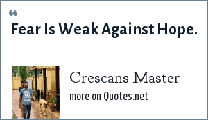 Crescans Master: Fear Is Weak Against Hope.