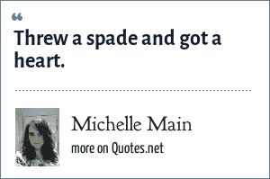 Michelle Main: Threw a spade and got a heart.
