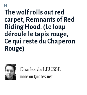 Charles de LEUSSE: The wolf rolls out red carpet, Remnants of Red Riding Hood. (Le loup déroule le tapis rouge, Ce qui reste du Chaperon Rouge)