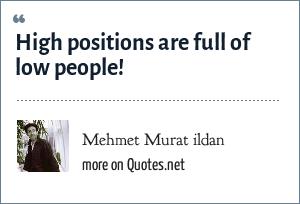 Mehmet Murat ildan: High positions are full of low people!