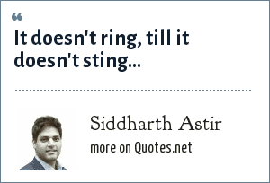 Siddharth Astir: It doesn't ring, till it doesn't sting...