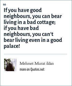 Mehmet Murat Ildan If You Have Good Neighbours You Can Bear Living
