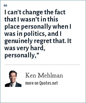 Ken Mehlman: I can't change the fact that I wasn't in this place personally when I was in politics, and I genuinely regret that. It was very hard, personally,""