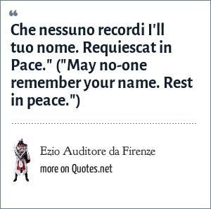 Ezio Auditore da Firenze: Che nessuno recordi I'll tuo nome. Requiescat in Pace.