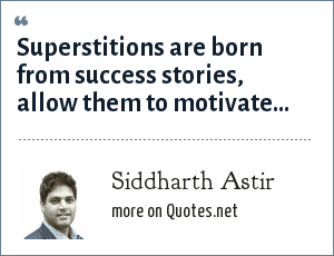 Siddharth Astir: Superstitions are born from success stories, allow them to motivate...