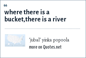 'jubal' yinka popoola: where there is a bucket,there is a river