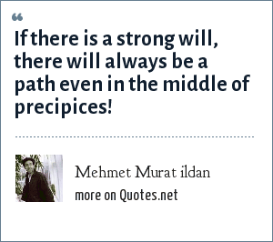 Mehmet Murat ildan: If there is a strong will, there will always be a path even in the middle of precipices!