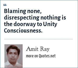 Amit Ray: Blaming none, disrespecting nothing is the doorway to Unity Consciousness.