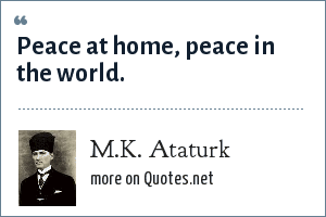 M.K. Ataturk: Peace at home, peace in the world.