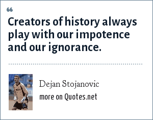 Dejan Stojanovic: Creators of history always play with our impotence and our ignorance.