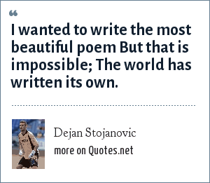 Dejan Stojanovic: I wanted to write the most beautiful poem But that is impossible; The world has written its own.